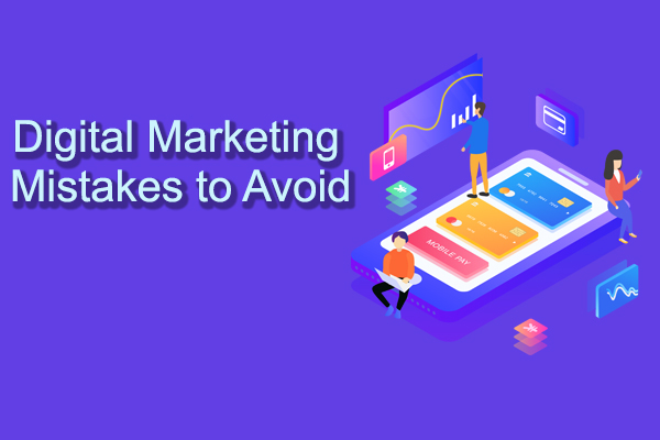 Important Digital Marketing Mistakes to Avoid In 2021
