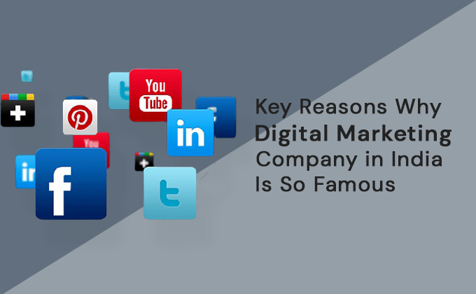 Key Reasons Why Digital Marketing Company in India Is So Famous